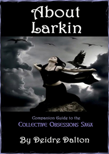 """About Larkin"" is a bonus guide to the Collective Obsessions Saga by Deidre Dalton. Download your free copy today!"